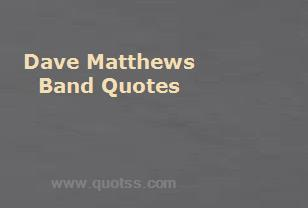 Dave Matthews Band Quotes and Sayings | Famous Quotes by ...