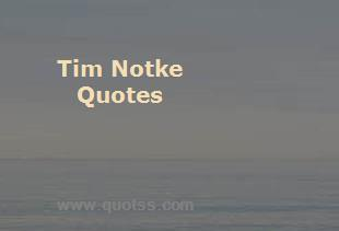 Tim Notke Quotes And Sayings Famous Quotes By Tim Notke On Quotss Com