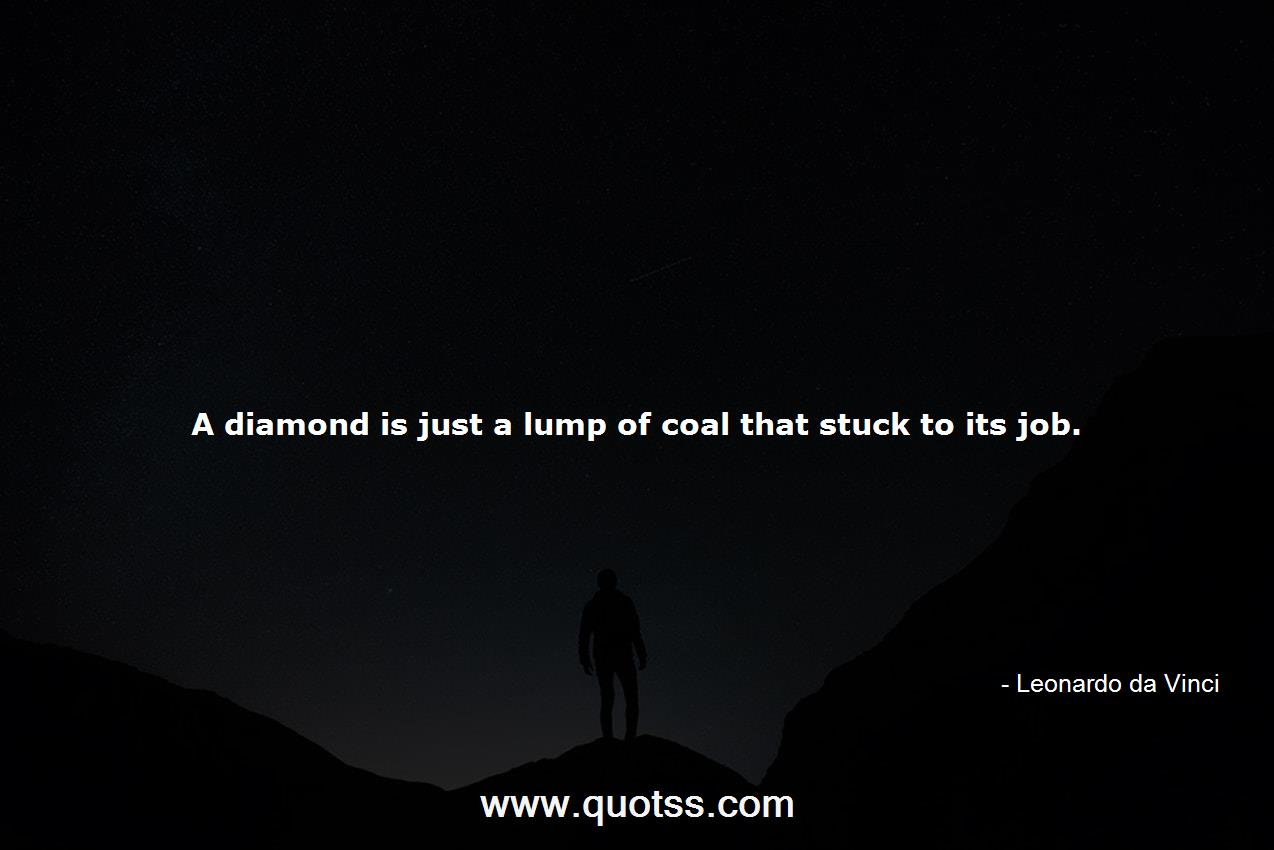 A Diamond Is Just A Lump Of Coal That Stuck To Its Job