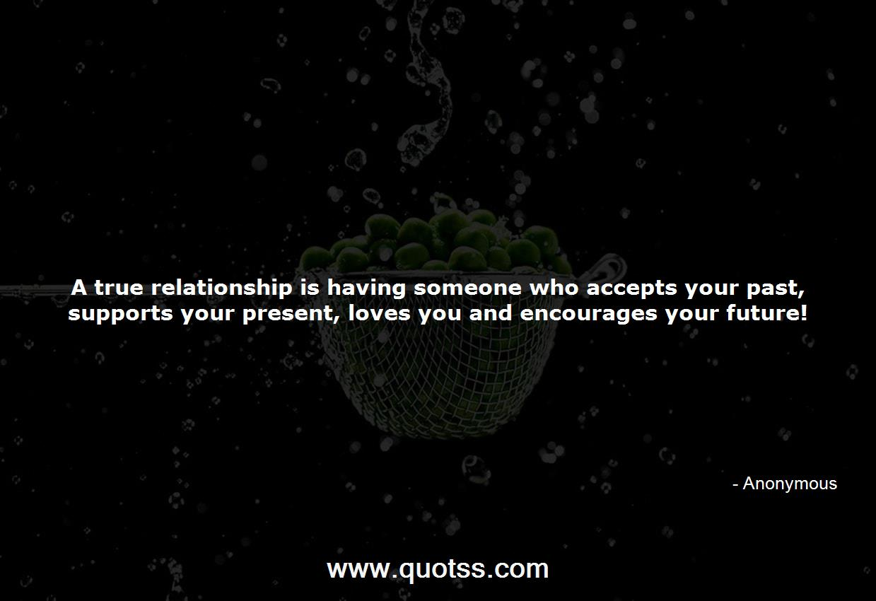 A true relationship is having someone who accepts your past