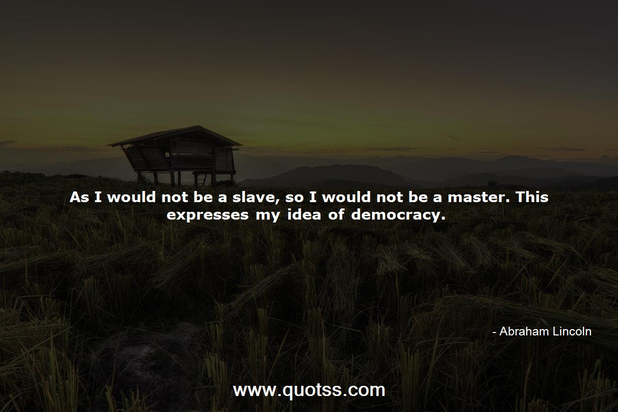 As I would not be a slave, so I would not be a master. This ...