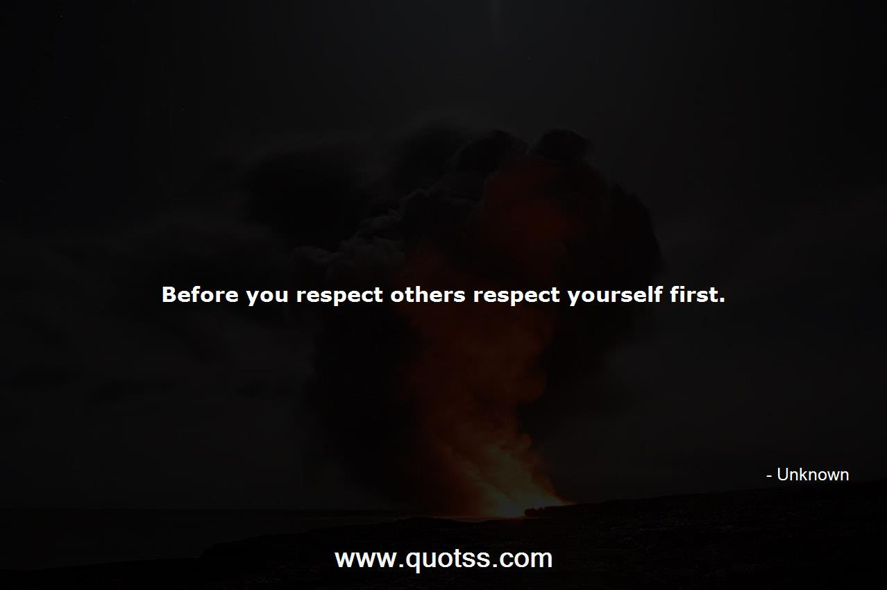 Before You Respect Others Respect Yourself First Unknown