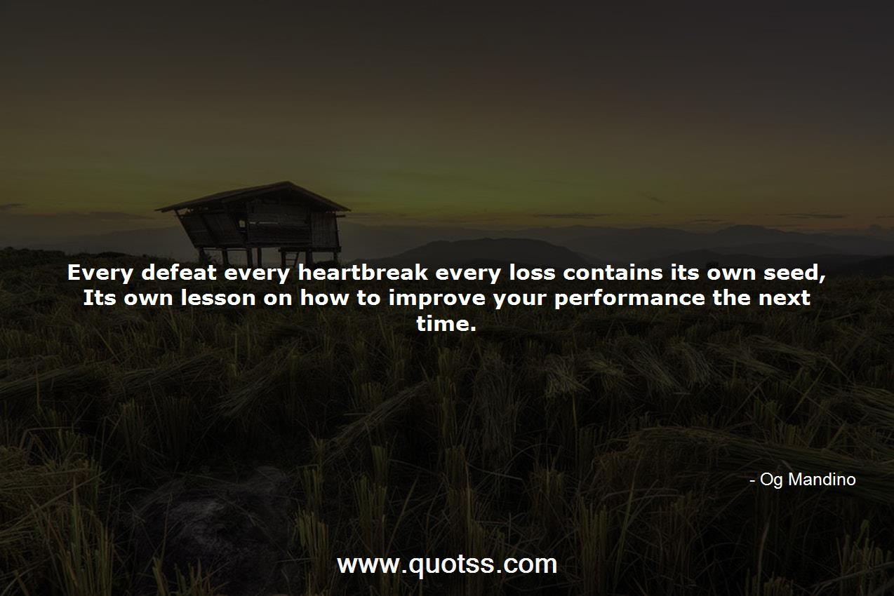 Every defeat every heartbreak every loss contains its own ...