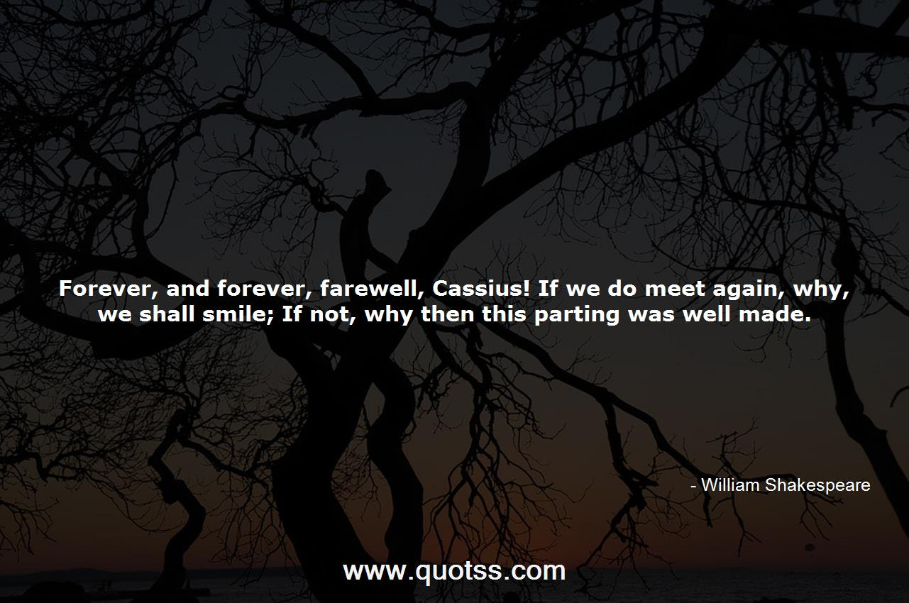Forever And Forever Farewell Cassius If We Do Meet Again Why