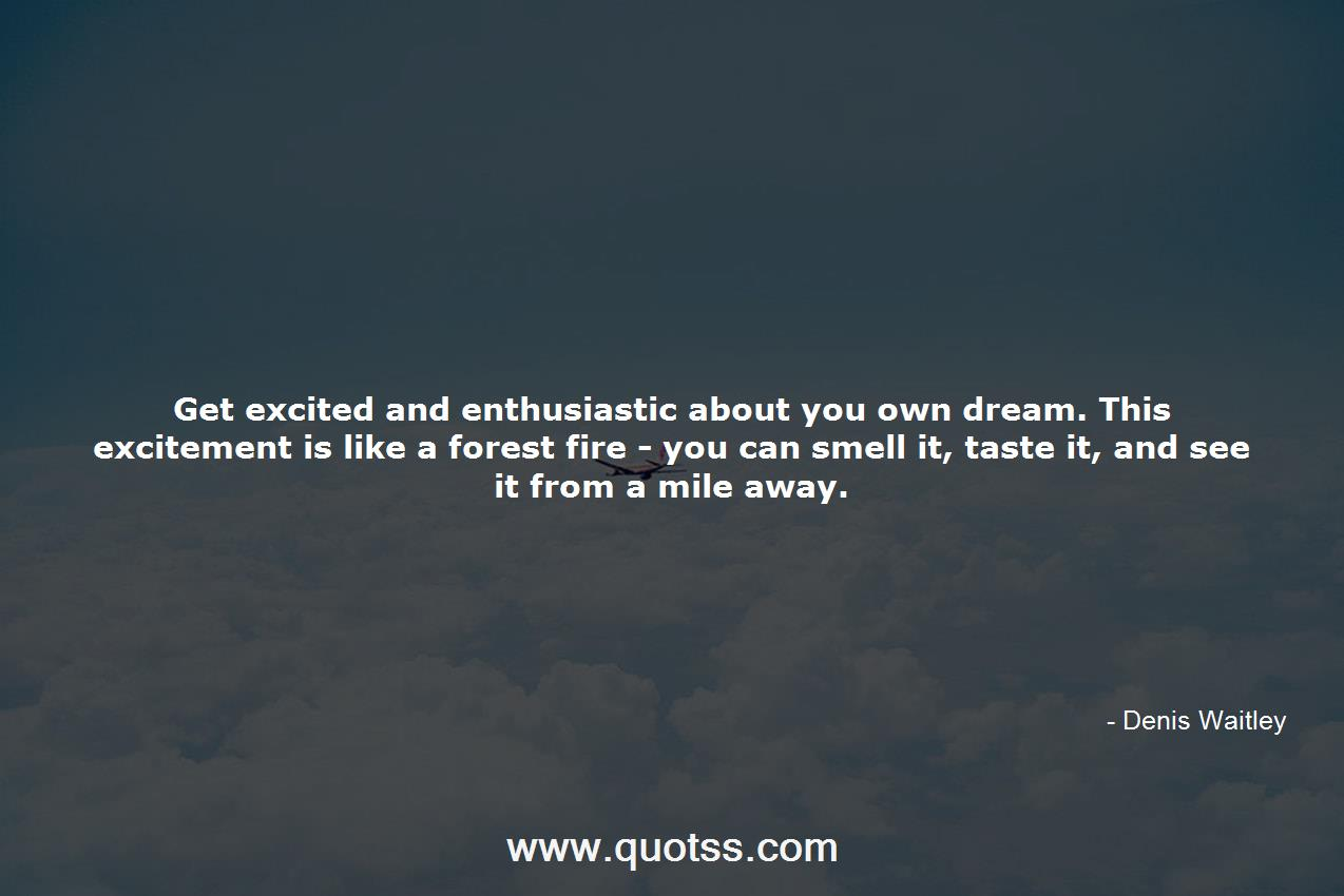 Get excited and enthusiastic about you own dream. This ...