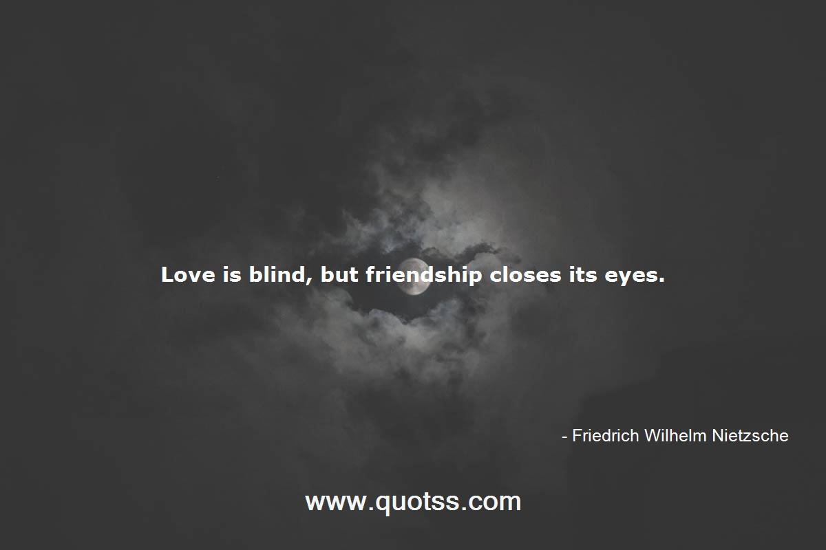 Love Is Blind But Friendship Closes Its Eyes Friedrich Wilhelm