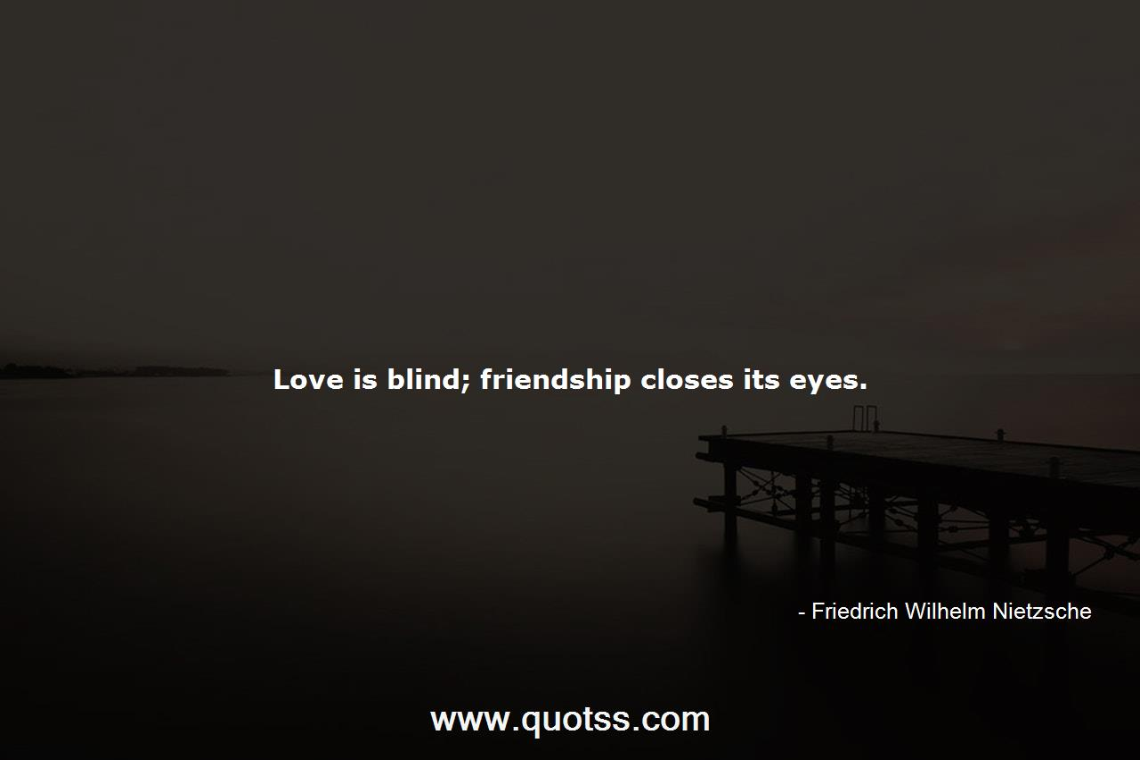 Love Is Blind Friendship Closes Its Eyes Friedrich Wilhelm