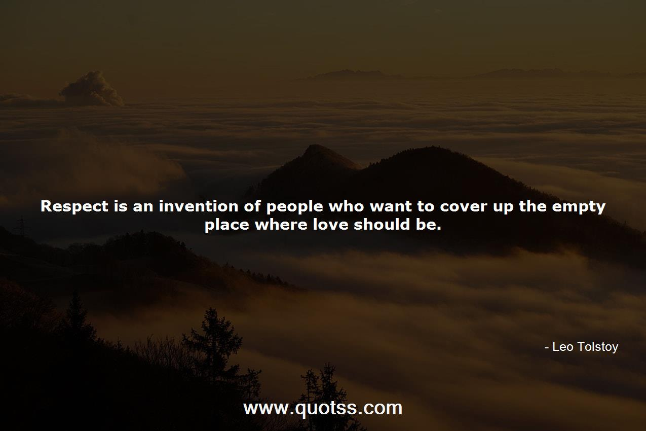 Respect Is An Invention Of People Who Want To Cover Up The Empty