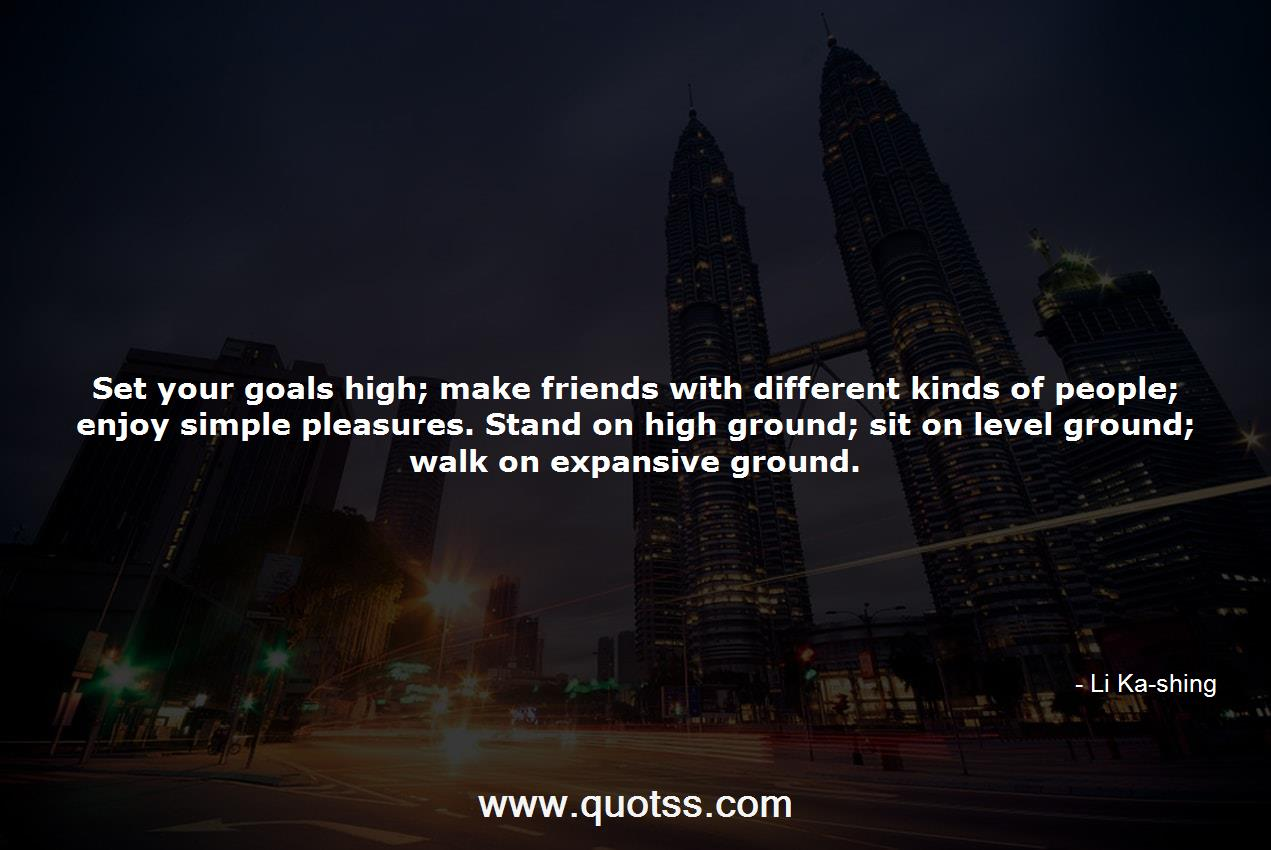 set your goals high make friends with different kinds of people
