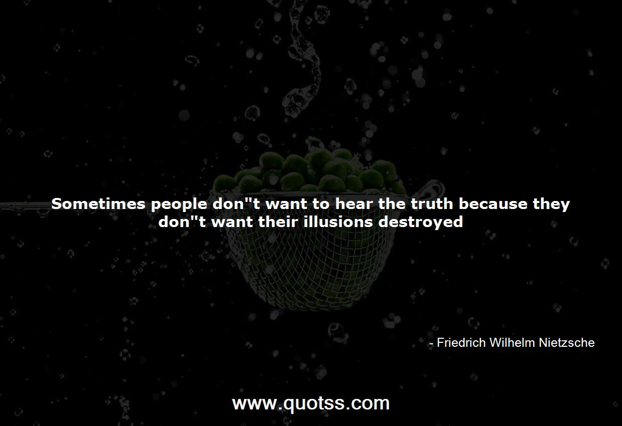 Sometimes People Dont Want To Hear The Truth Because They Dont