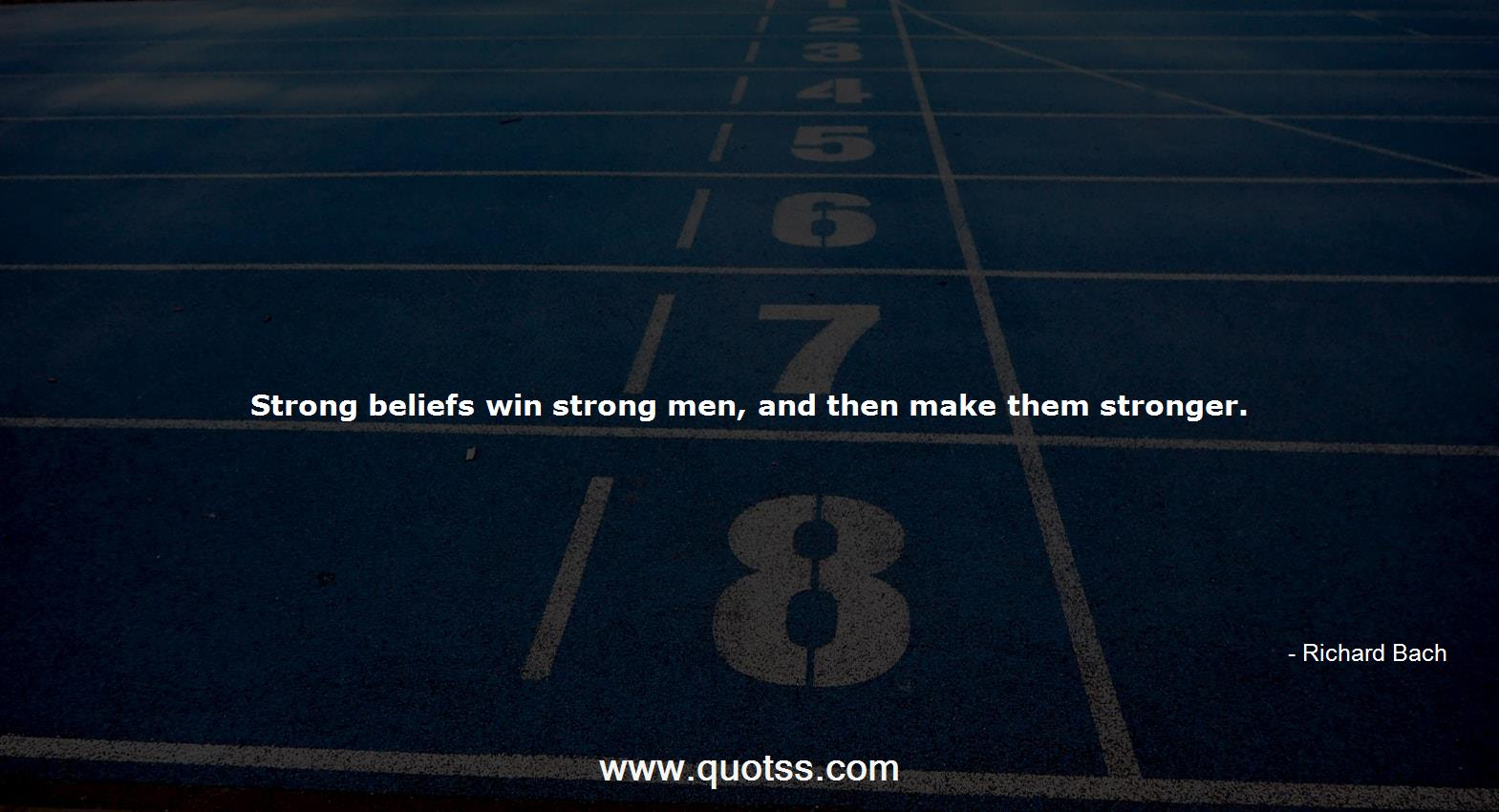 Strong beliefs win strong men, and then make them stronger ...