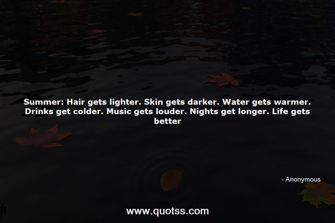 Summer Hair Gets Lighter Skin Gets Darker Water Gets Warmer