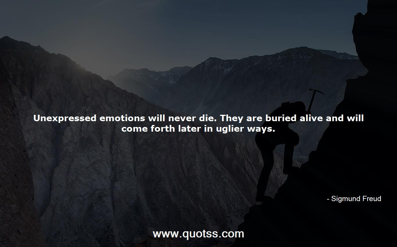 Unexpressed Emotions Will Never Die They Are Buried Alive