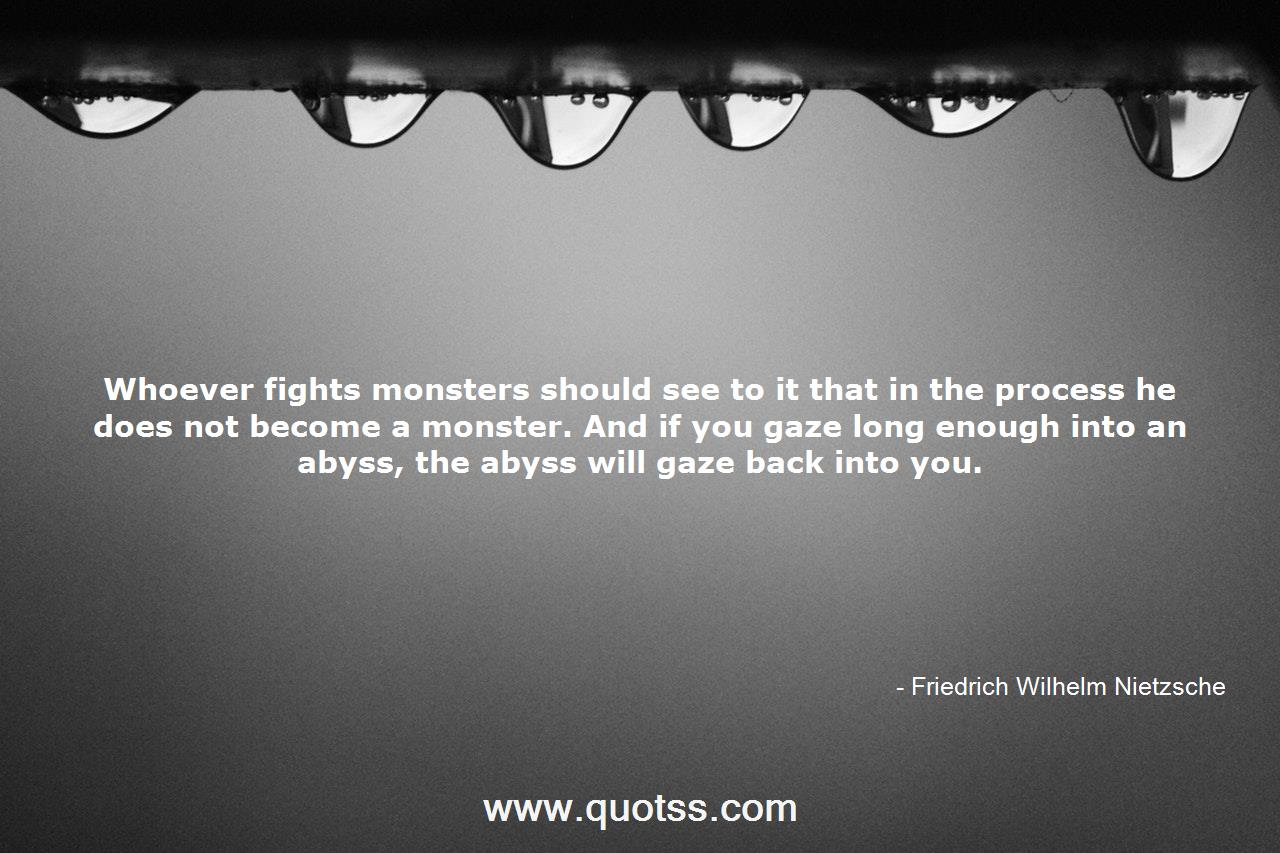 Whoever Fights Monsters Should See To It That In The Process He Does N Friedrich Wilhelm Nietzsche Friedrich Wilhelm Nietzsche Quotes